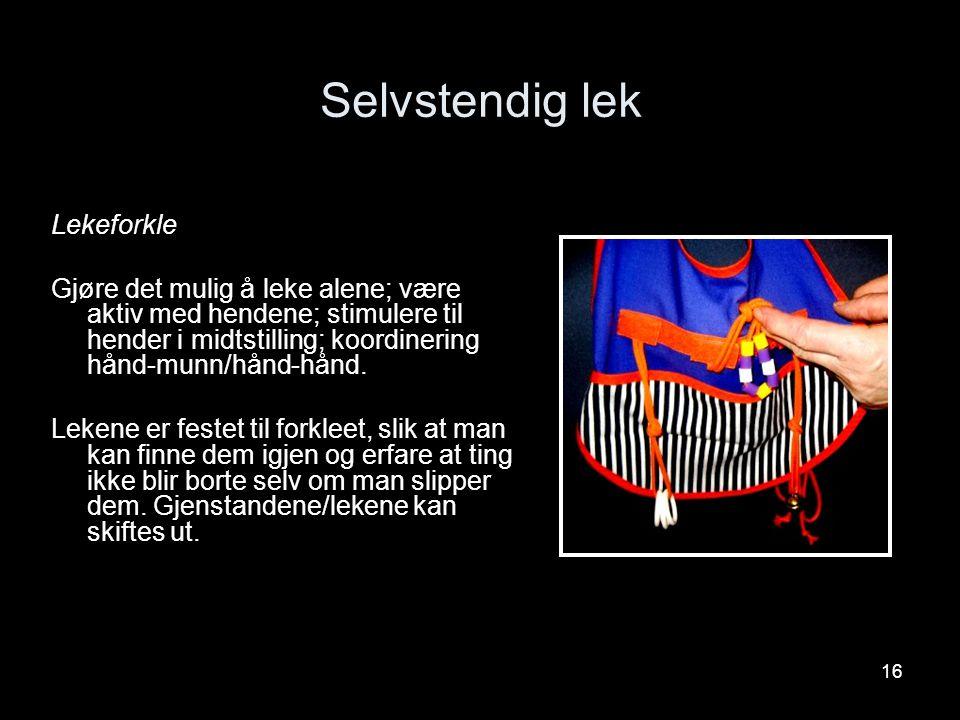 16 Selvstendig lek Lekeforkle Gjøre det mulig å leke alene; være aktiv med hendene; stimulere til hender i midtstilling; koordinering hånd-munn/hånd-h