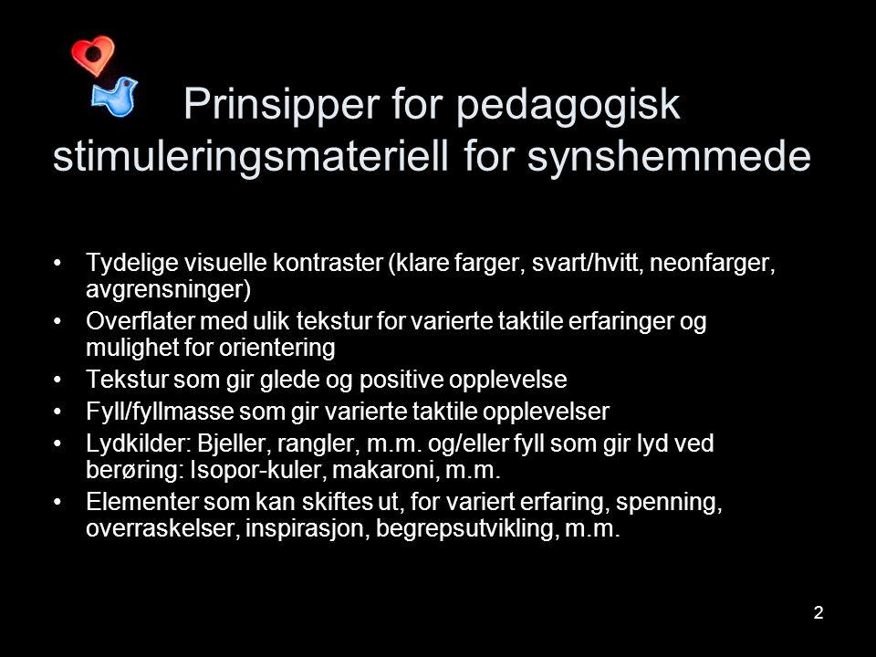 2 Prinsipper for pedagogisk stimuleringsmateriell for synshemmede •Tydelige visuelle kontraster (klare farger, svart/hvitt, neonfarger, avgrensninger)