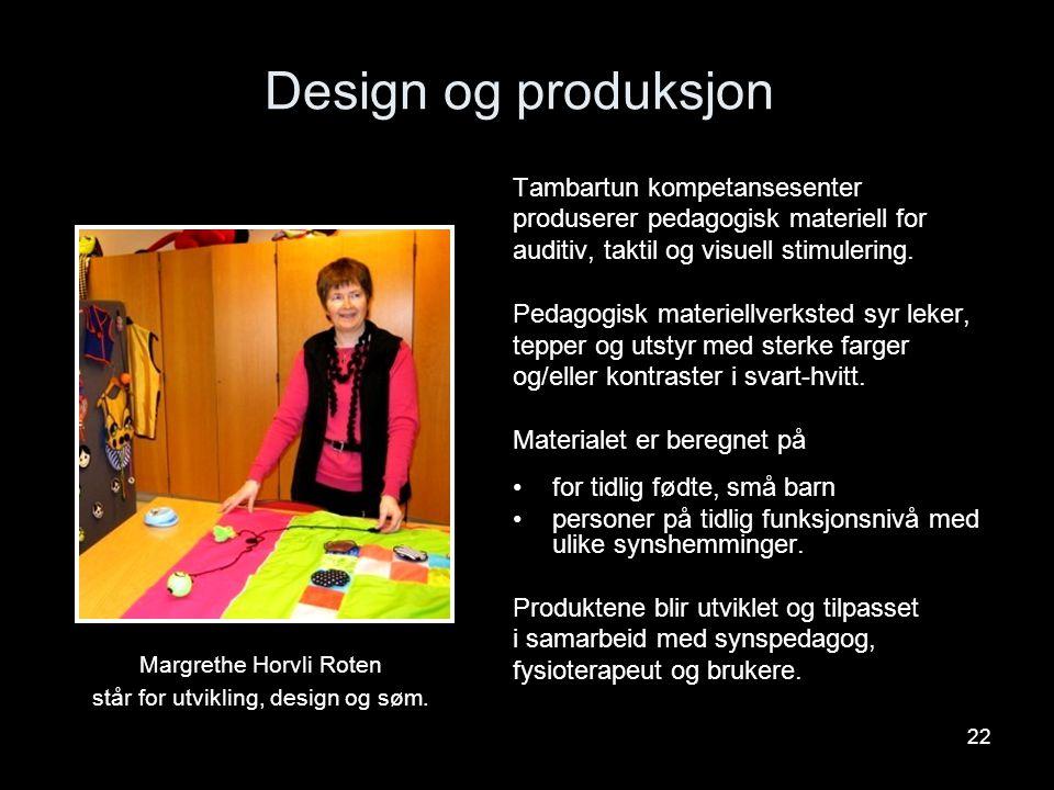 22 Tambartun kompetansesenter produserer pedagogisk materiell for auditiv, taktil og visuell stimulering. Pedagogisk materiellverksted syr leker, tepp