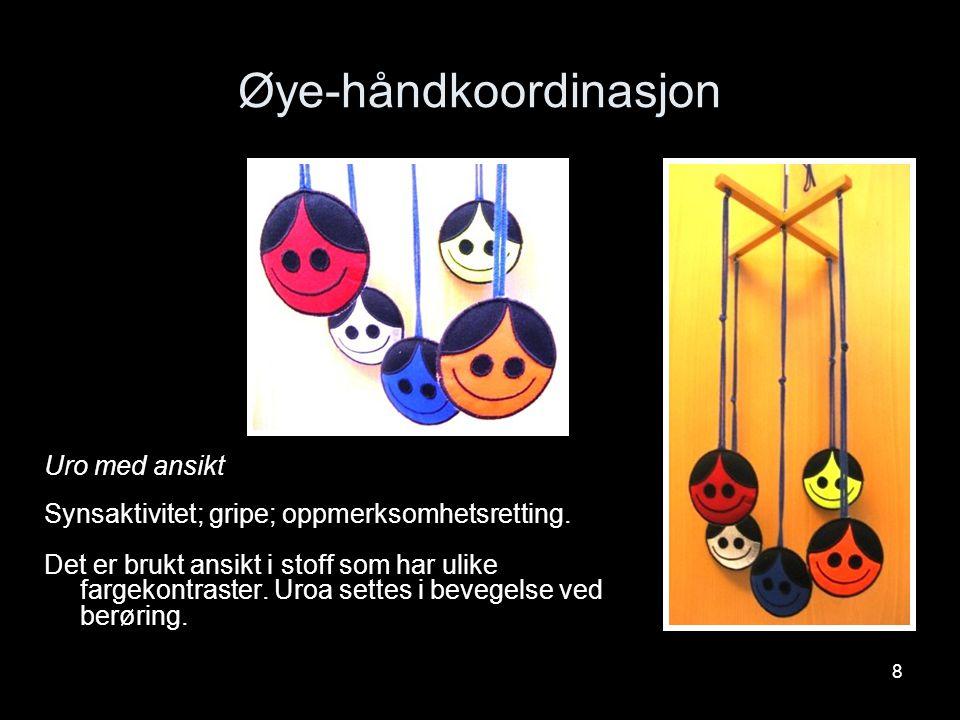 8 Øye-håndkoordinasjon Uro med ansikt Synsaktivitet; gripe; oppmerksomhetsretting. Det er brukt ansikt i stoff som har ulike fargekontraster. Uroa set