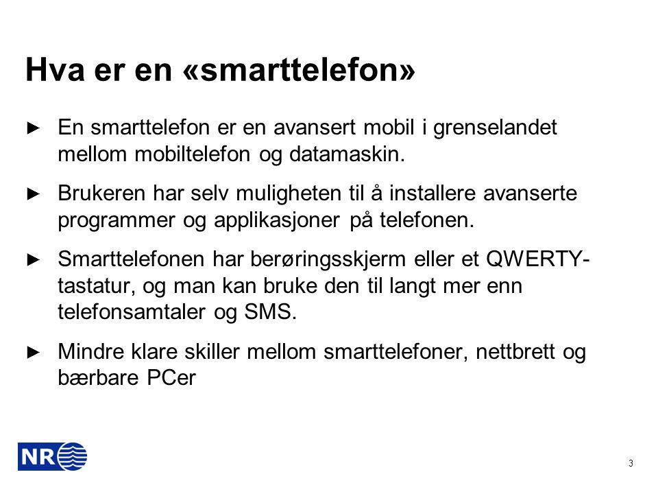 Hva er en «smarttelefon» ► En smarttelefon er en avansert mobil i grenselandet mellom mobiltelefon og datamaskin. ► Brukeren har selv muligheten til å