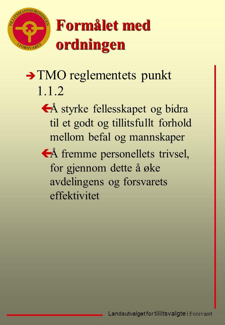 Landsutvalget for tillitsvalgte i Forsvaret Formålet med ordningen è TMO reglementets punkt 1.1.2 çÅ styrke fellesskapet og bidra til et godt og tilli