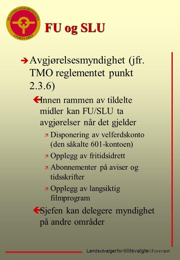 Landsutvalget for tillitsvalgte i Forsvaret FU og SLU è Avgjørelsesmyndighet (jfr. TMO reglementet punkt 2.3.6) çInnen rammen av tildelte midler kan F