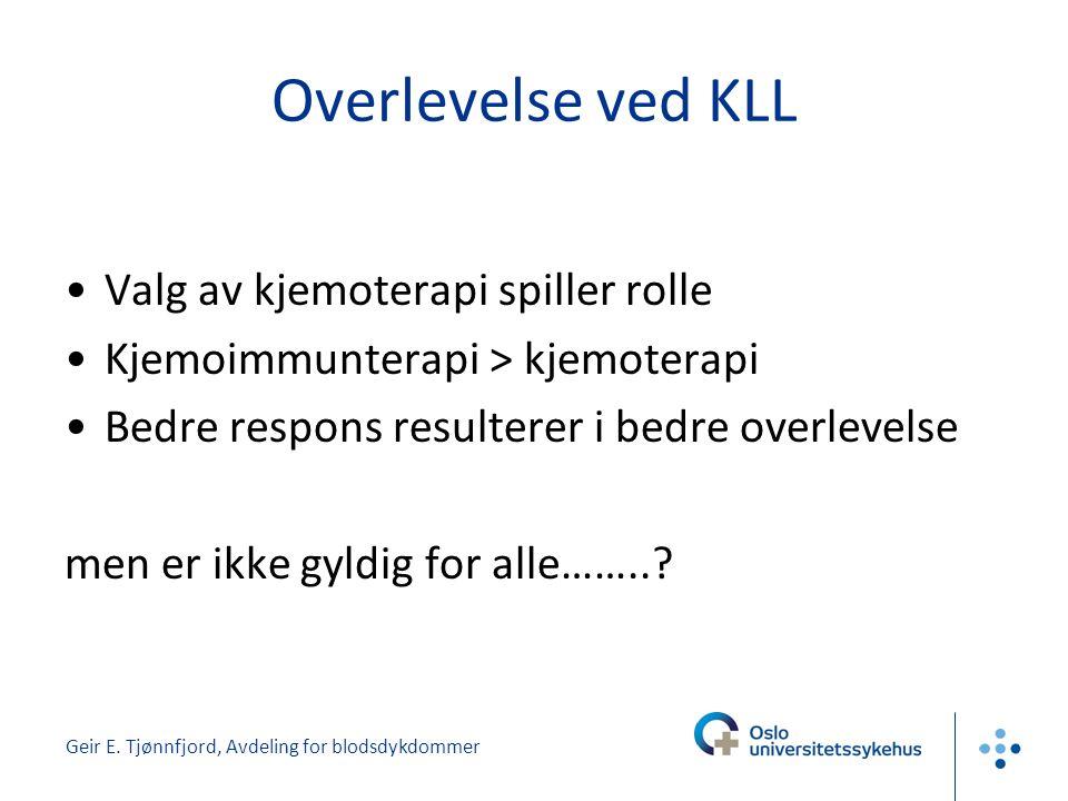 Geir E. Tjønnfjord, Avdeling for blodsdykdommer Overlevelse ved KLL •Valg av kjemoterapi spiller rolle •Kjemoimmunterapi > kjemoterapi •Bedre respons