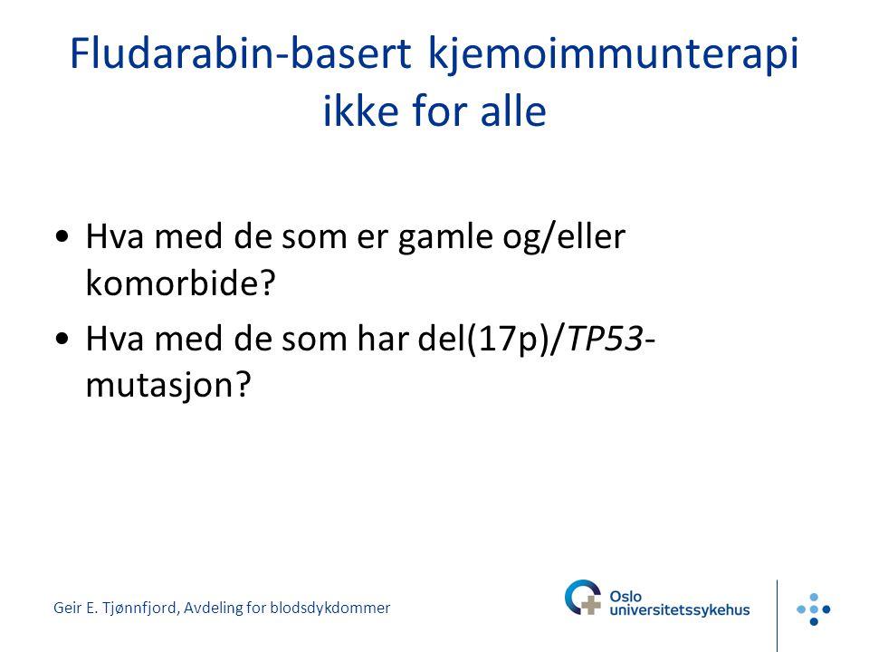 Geir E. Tjønnfjord, Avdeling for blodsdykdommer Fludarabin-basert kjemoimmunterapi ikke for alle •Hva med de som er gamle og/eller komorbide? •Hva med