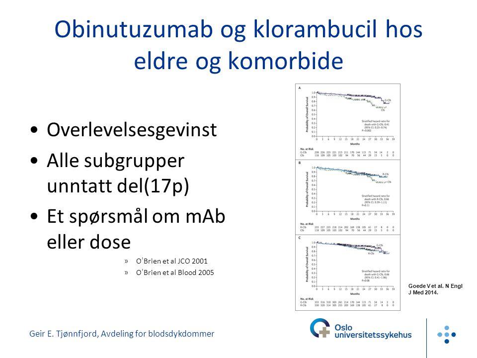 Geir E. Tjønnfjord, Avdeling for blodsdykdommer Obinutuzumab og klorambucil hos eldre og komorbide •Overlevelsesgevinst •Alle subgrupper unntatt del(1