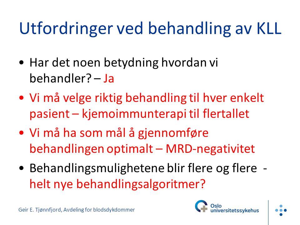 Geir E. Tjønnfjord, Avdeling for blodsdykdommer Utfordringer ved behandling av KLL •Har det noen betydning hvordan vi behandler? – Ja •Vi må velge rik