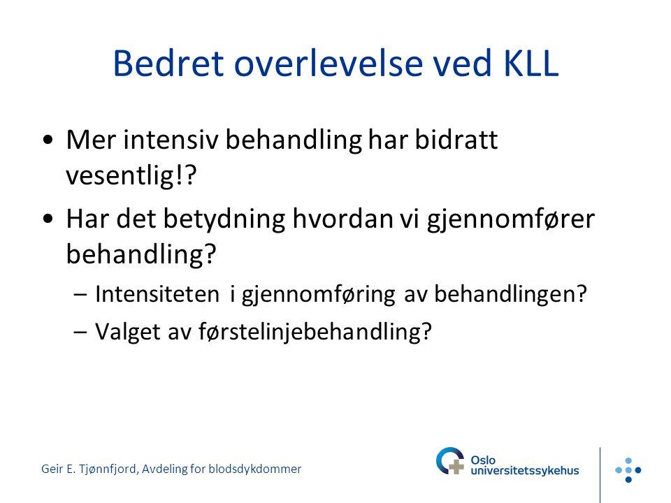 Geir E. Tjønnfjord, Avdeling for blodsdykdommer Bedret overlevelse ved KLL •Mer intensiv behandling har bidratt vesentlig!? •Har det betydning hvordan