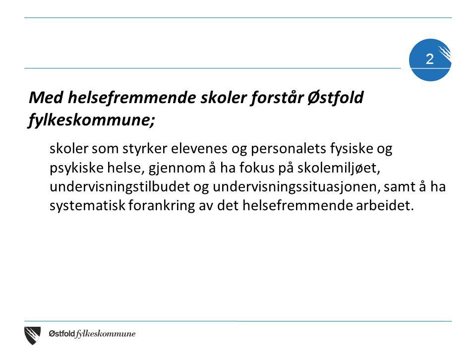 Med helsefremmende skoler forstår Østfold fylkeskommune; skoler som styrker elevenes og personalets fysiske og psykiske helse, gjennom å ha fokus på s