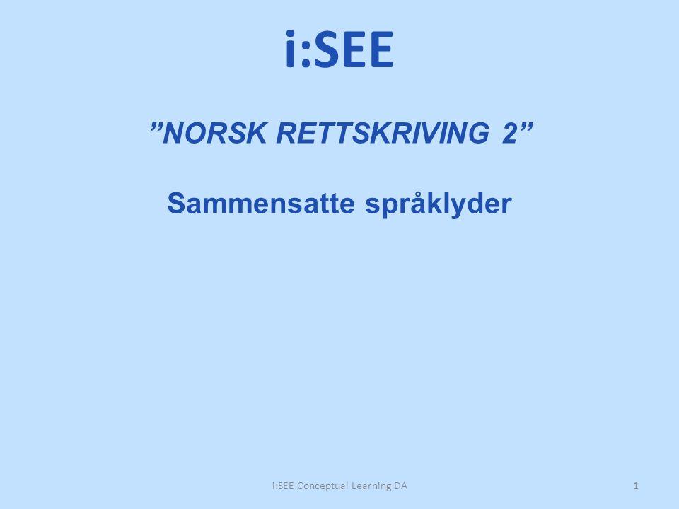 """""""NORSK RETTSKRIVING 2"""" Sammensatte språklyder 1i:SEE Conceptual Learning DA i:SEE"""