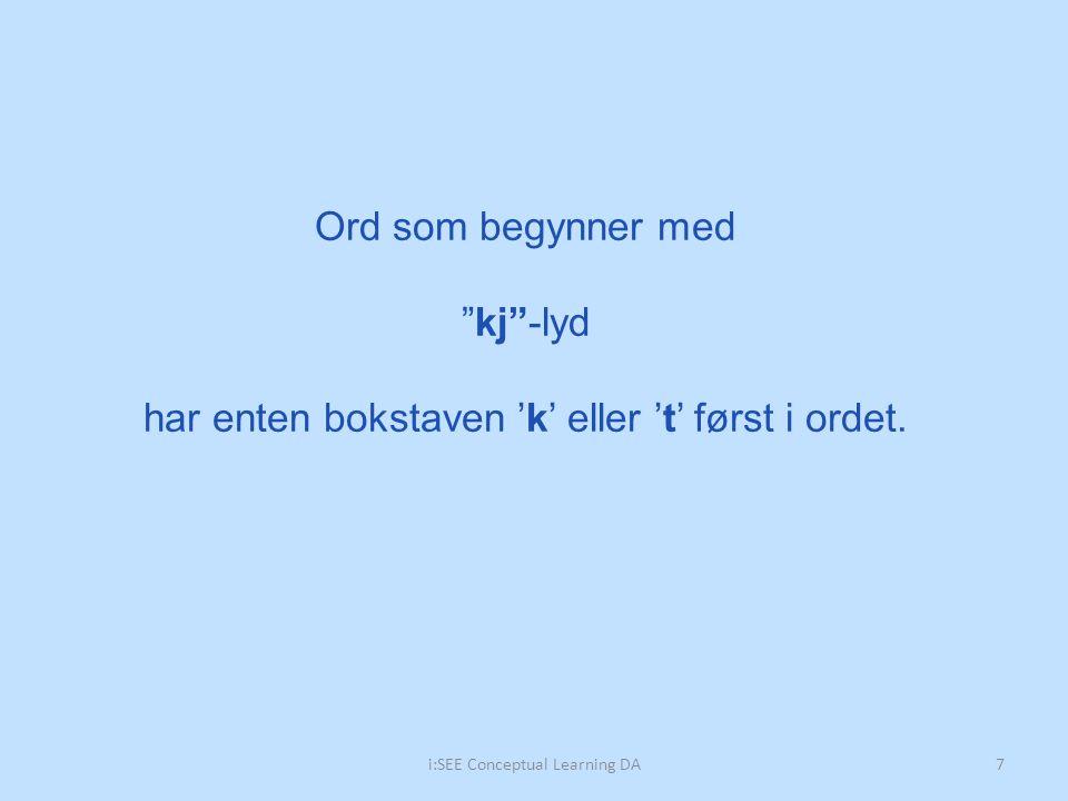 "Ord som begynner med ""kj""-lyd har enten bokstaven 'k' eller 't' først i ordet. 7i:SEE Conceptual Learning DA"