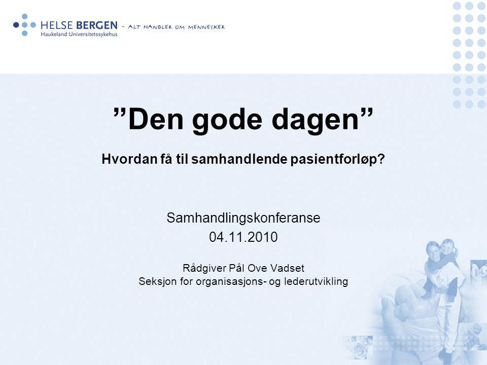 """""""Den gode dagen"""" Hvordan få til samhandlende pasientforløp? Samhandlingskonferanse 04.11.2010 Rådgiver Pål Ove Vadset Seksjon for organisasjons- og le"""