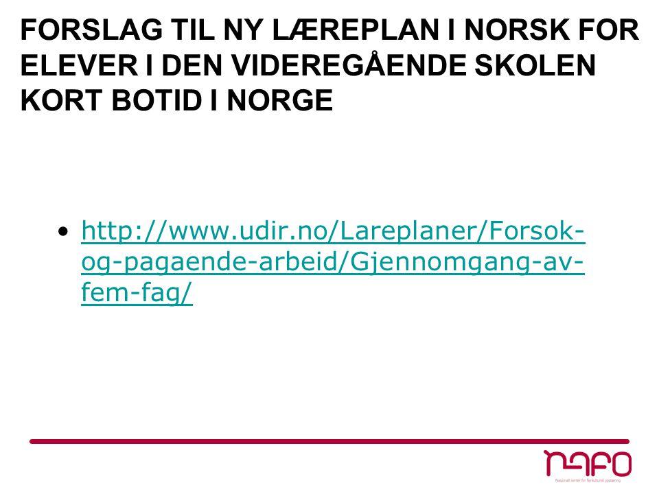 FORSLAG TIL NY LÆREPLAN I NORSK FOR ELEVER I DEN VIDEREGÅENDE SKOLEN KORT BOTID I NORGE •http://www.udir.no/Lareplaner/Forsok- og-pagaende-arbeid/Gjen