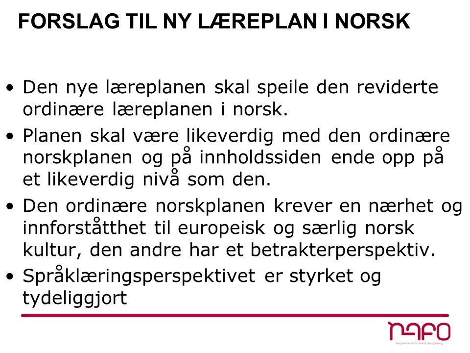 FORSLAG TIL NY LÆREPLAN I NORSK •Den nye læreplanen skal speile den reviderte ordinære læreplanen i norsk. •Planen skal være likeverdig med den ordinæ