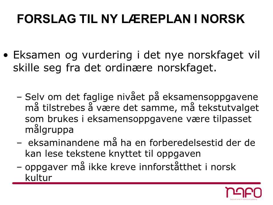 FORSLAG TIL NY LÆREPLAN I NORSK •Eksamen og vurdering i det nye norskfaget vil skille seg fra det ordinære norskfaget. –Selv om det faglige nivået på