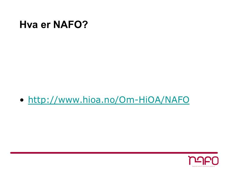 Hva er NAFO? •http://www.hioa.no/Om-HiOA/NAFOhttp://www.hioa.no/Om-HiOA/NAFO