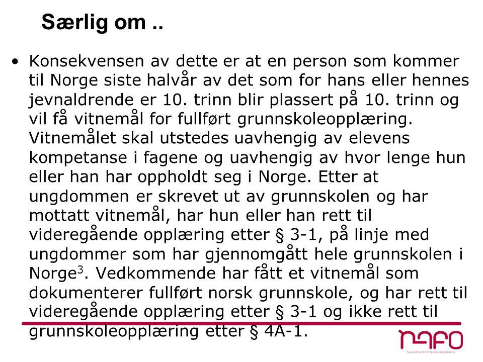 Særlig om.. •Konsekvensen av dette er at en person som kommer til Norge siste halvår av det som for hans eller hennes jevnaldrende er 10. trinn blir p