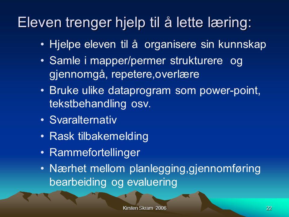 Kirsten Skram 200622 Eleven trenger hjelp til å lette læring: •Hjelpe eleven til å organisere sin kunnskap •Samle i mapper/permer strukturere og gjenn