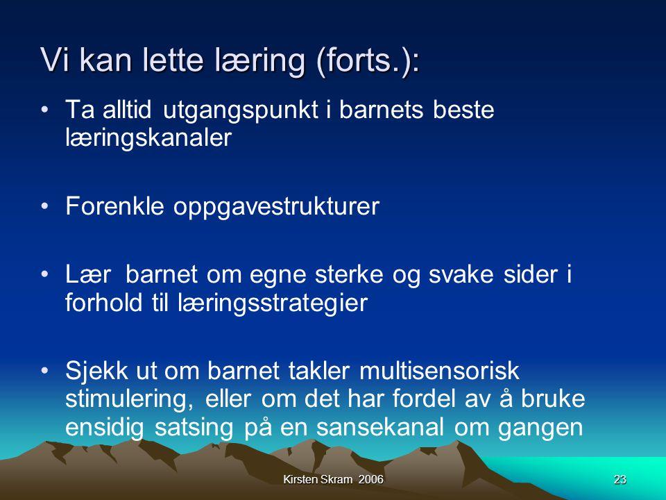 Kirsten Skram 200623 Vi kan lette læring (forts.): •Ta alltid utgangspunkt i barnets beste læringskanaler •Forenkle oppgavestrukturer •Lær barnet om e