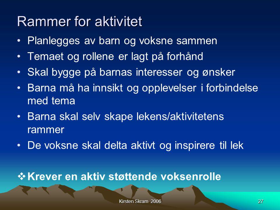 Kirsten Skram 200627 Rammer for aktivitet •Planlegges av barn og voksne sammen •Temaet og rollene er lagt på forhånd •Skal bygge på barnas interesser