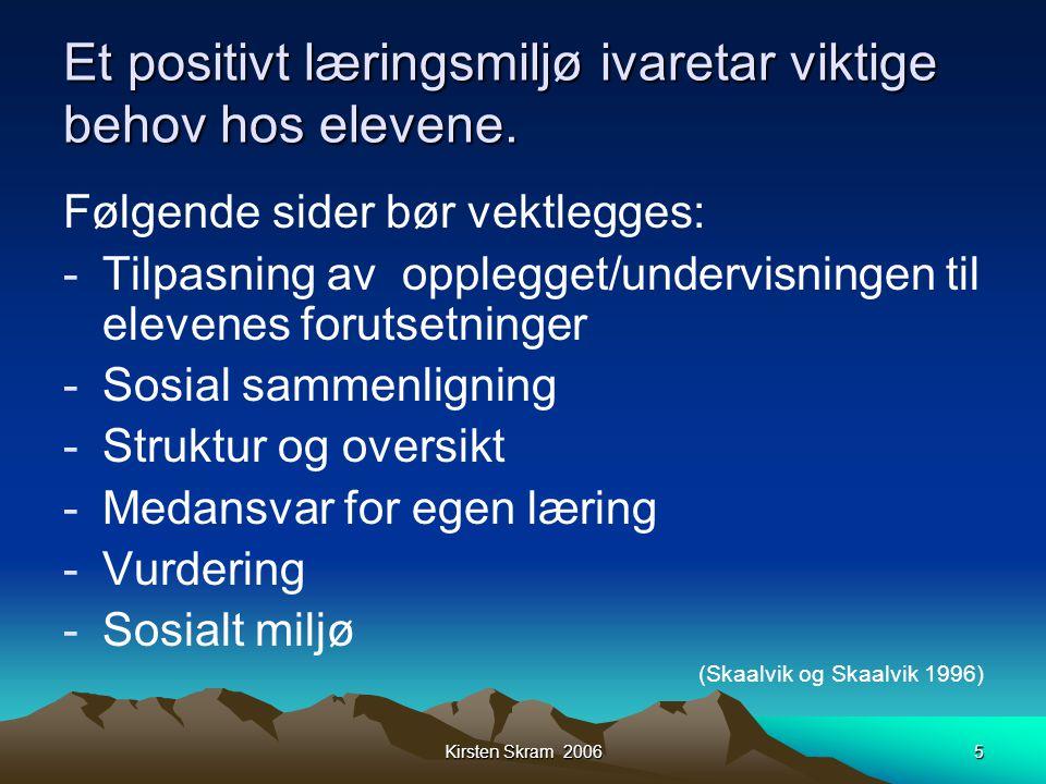 Kirsten Skram 20065 Et positivt læringsmiljø ivaretar viktige behov hos elevene. Følgende sider bør vektlegges: -Tilpasning av opplegget/undervisninge