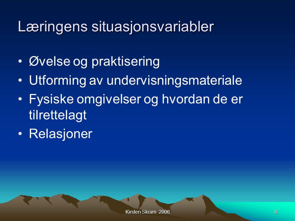 Kirsten Skram 20068 Læringens situasjonsvariabler •Øvelse og praktisering •Utforming av undervisningsmateriale •Fysiske omgivelser og hvordan de er ti