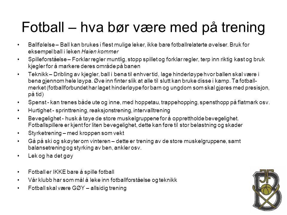 Fotball – hva bør være med på trening •Ballfølelse – Ball kan brukes i flest mulige leker, ikke bare fotballrelaterte øvelser. Bruk for eksempel ball