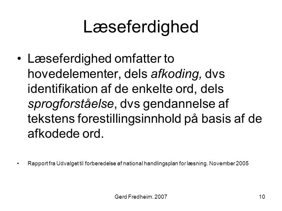 Gerd Fredheim. 200710 Læseferdighed •Læseferdighed omfatter to hovedelementer, dels afkoding, dvs identifikation af de enkelte ord, dels sprogforståel