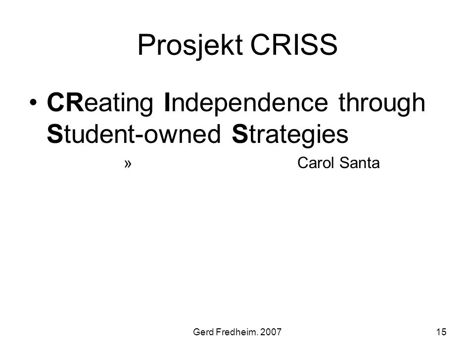 Gerd Fredheim. 200715 Prosjekt CRISS •CReating Independence through Student-owned Strategies » Carol Santa