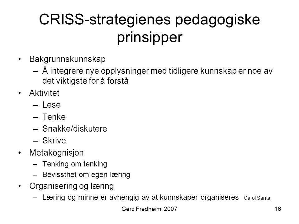 Gerd Fredheim. 200716 CRISS-strategienes pedagogiske prinsipper •Bakgrunnskunnskap –Å integrere nye opplysninger med tidligere kunnskap er noe av det