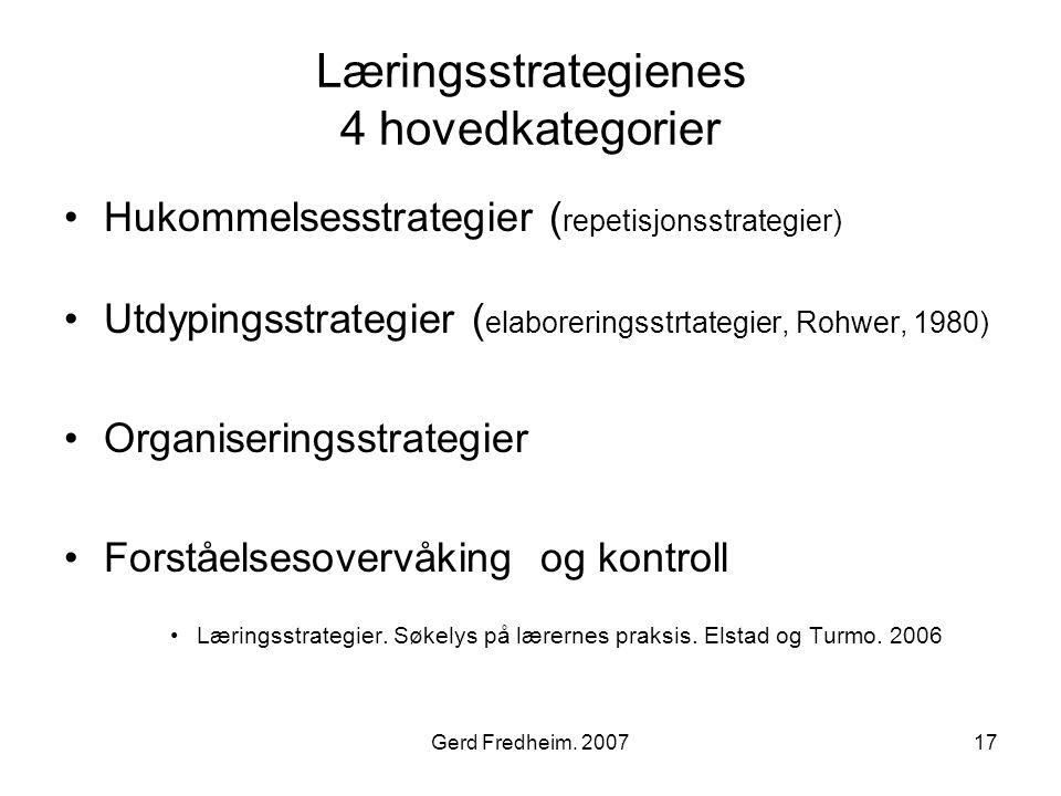 Gerd Fredheim. 200717 Læringsstrategienes 4 hovedkategorier •Hukommelsesstrategier ( repetisjonsstrategier) •Utdypingsstrategier ( elaboreringsstrtate