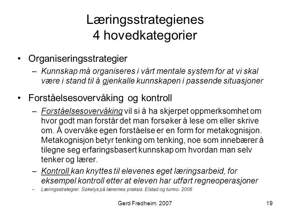 Gerd Fredheim. 200719 Læringsstrategienes 4 hovedkategorier •Organiseringsstrategier –Kunnskap må organiseres i vårt mentale system for at vi skal vær