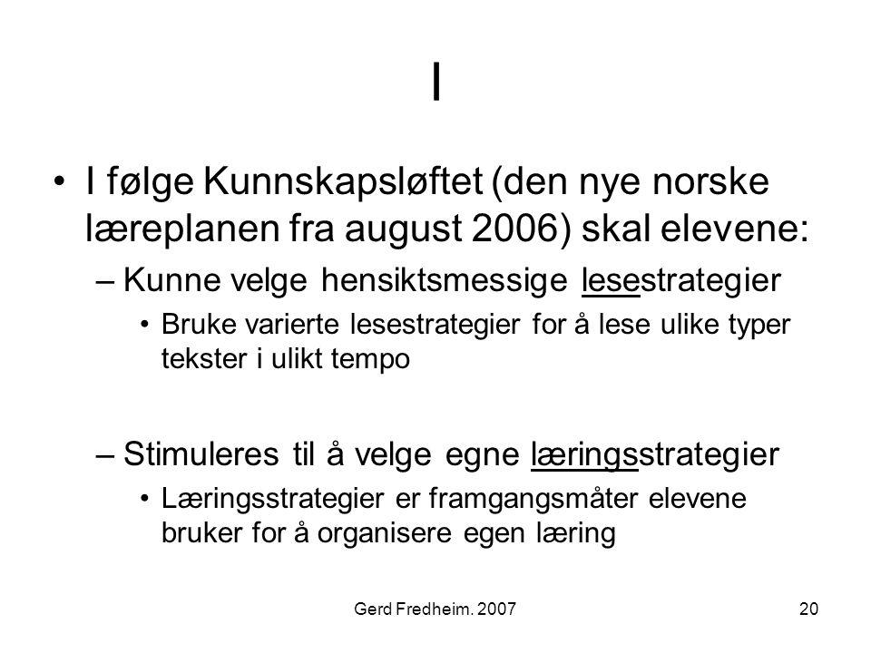 Gerd Fredheim. 200720 I •I følge Kunnskapsløftet (den nye norske læreplanen fra august 2006) skal elevene: –Kunne velge hensiktsmessige lesestrategier
