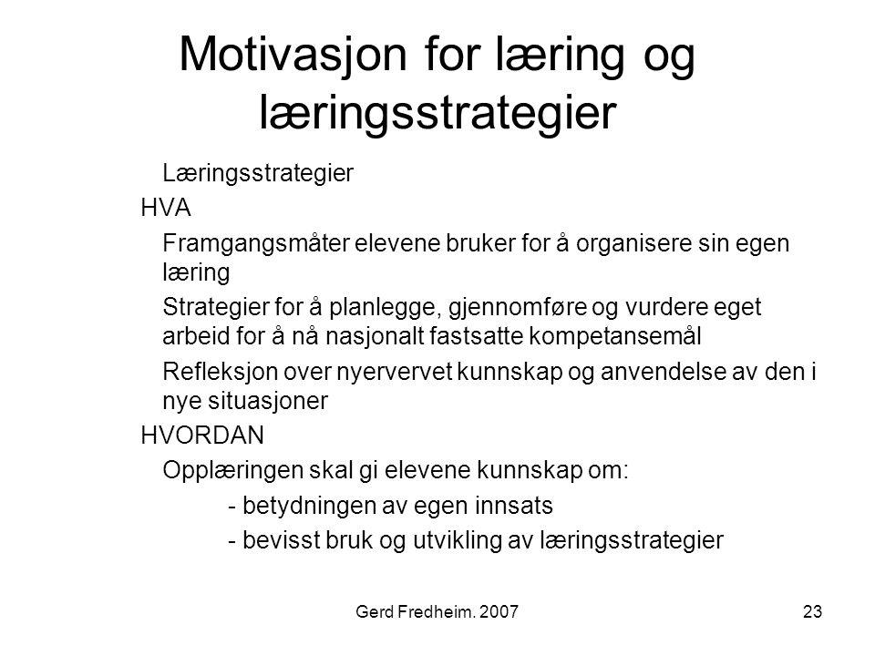 Gerd Fredheim. 200723 Motivasjon for læring og læringsstrategier Læringsstrategier HVA Framgangsmåter elevene bruker for å organisere sin egen læring