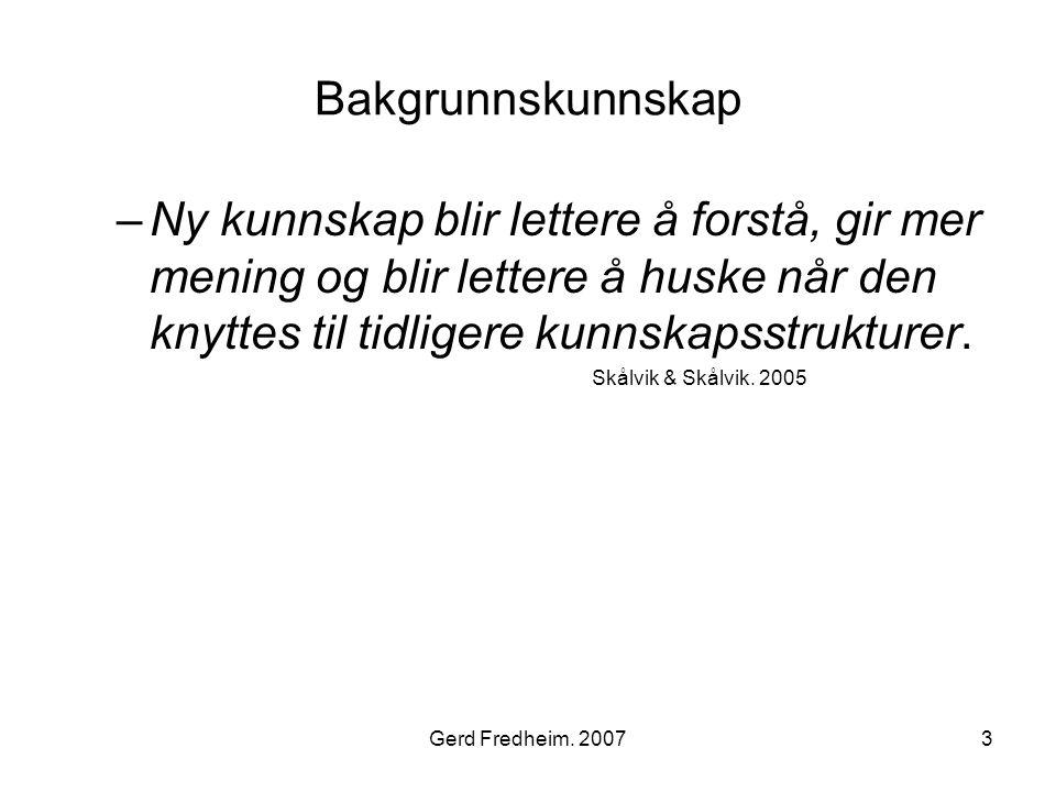 Gerd Fredheim. 20073 Bakgrunnskunnskap –Ny kunnskap blir lettere å forstå, gir mer mening og blir lettere å huske når den knyttes til tidligere kunnsk