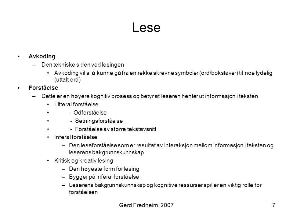 Gerd Fredheim. 20077 Lese •Avkoding –Den tekniske siden ved lesingen •Avkoding vil si å kunne gå fra en rekke skrevne symboler (ord/bokstaver) til noe