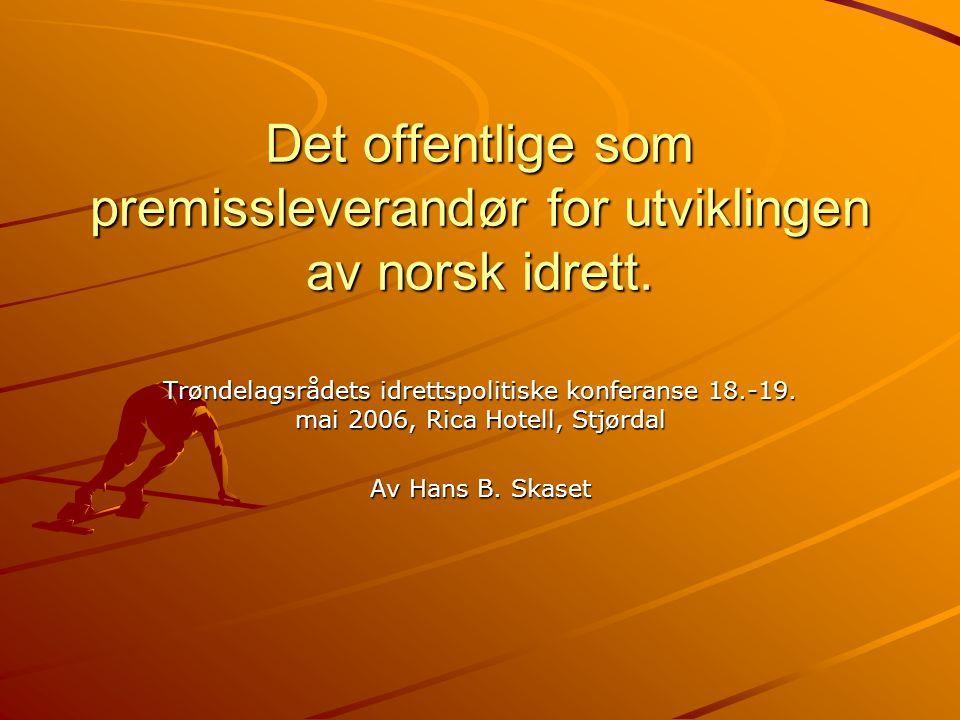 Det offentlige som premissleverandør for utviklingen av norsk idrett. Trøndelagsrådets idrettspolitiske konferanse 18.-19. mai 2006, Rica Hotell, Stjø
