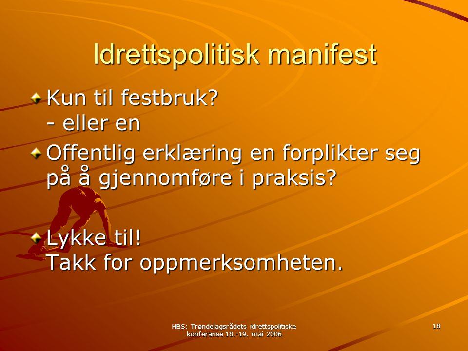 HBS: Trøndelagsrådets idrettspolitiske konferanse 18.-19. mai 2006 18 Idrettspolitisk manifest Kun til festbruk? - eller en Offentlig erklæring en for