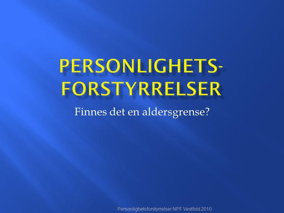 Personlighetsforstyrrelser NPF Vestfold 2010 Finnes det en aldersgrense?