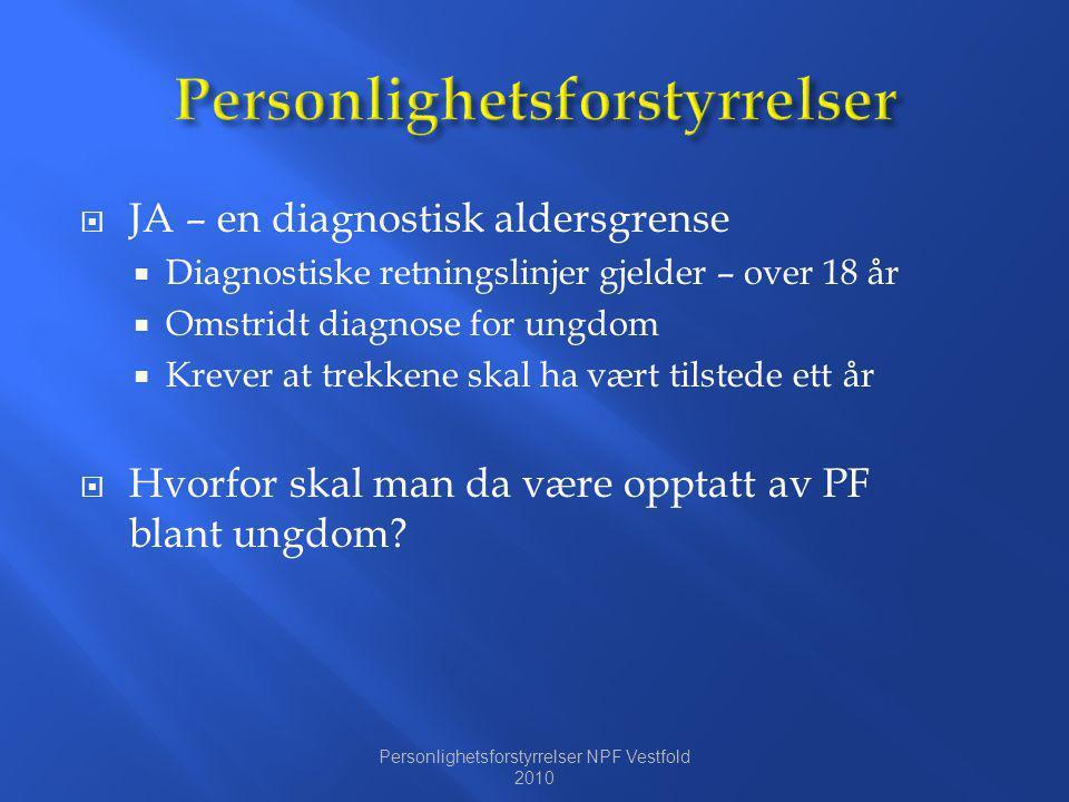  JA – en diagnostisk aldersgrense  Diagnostiske retningslinjer gjelder – over 18 år  Omstridt diagnose for ungdom  Krever at trekkene skal ha vært