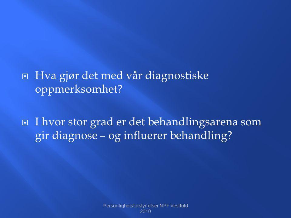  Hva gjør det med vår diagnostiske oppmerksomhet?  I hvor stor grad er det behandlingsarena som gir diagnose – og influerer behandling? Personlighet