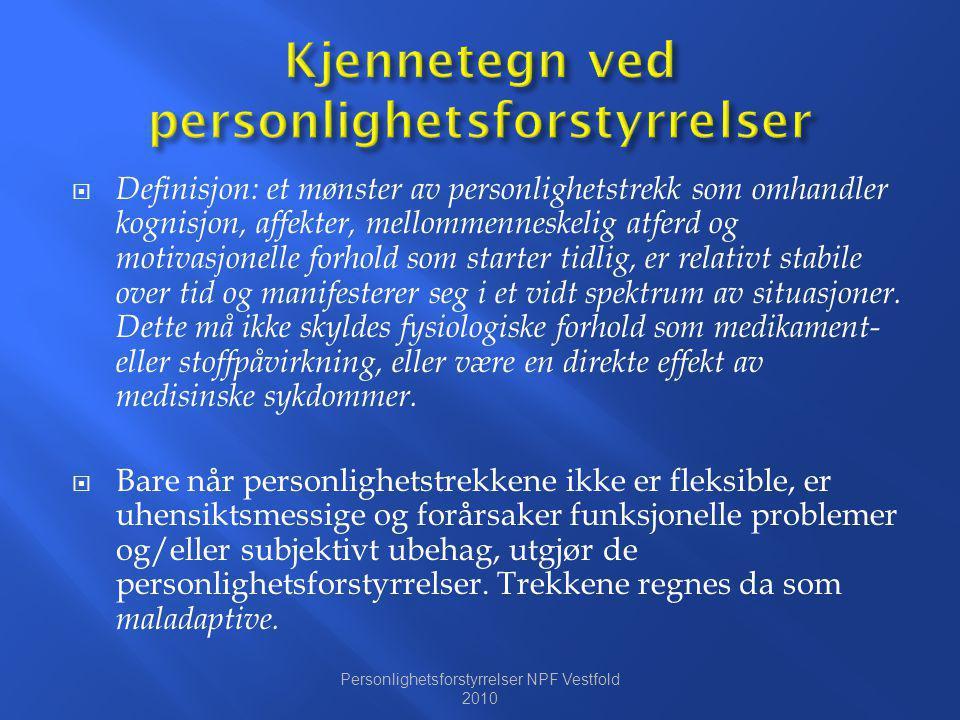  Definisjon: et mønster av personlighetstrekk som omhandler kognisjon, affekter, mellommenneskelig atferd og motivasjonelle forhold som starter tidli
