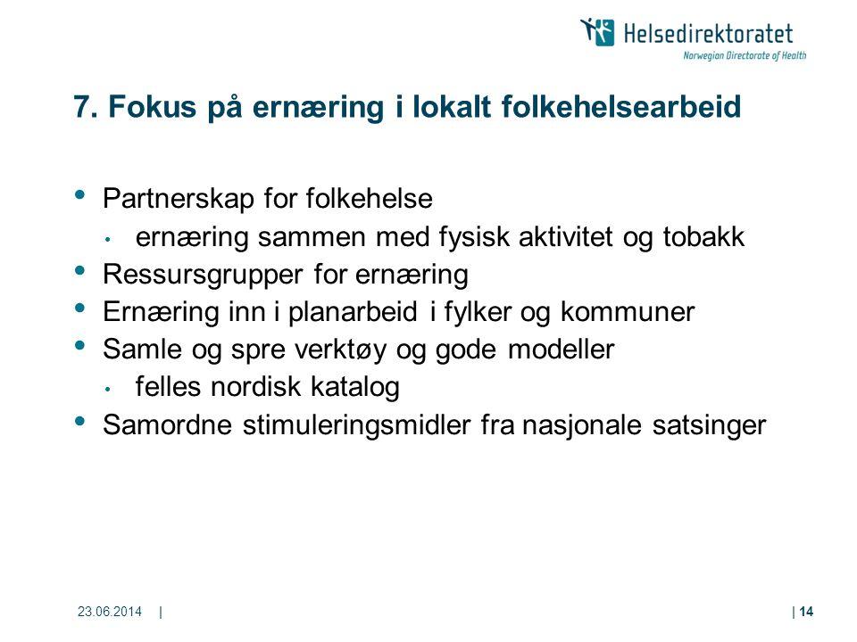 23.06.2014|| 14 7. Fokus på ernæring i lokalt folkehelsearbeid • Partnerskap for folkehelse • ernæring sammen med fysisk aktivitet og tobakk • Ressurs