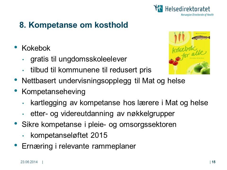 23.06.2014|| 15 8. Kompetanse om kosthold • Kokebok • gratis til ungdomsskoleelever • tilbud til kommunene til redusert pris • Nettbasert undervisning