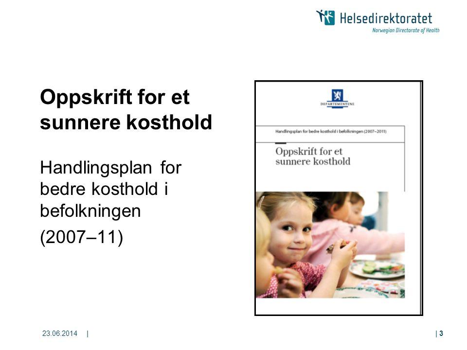 23.06.2014|| 3 Oppskrift for et sunnere kosthold Handlingsplan for bedre kosthold i befolkningen (2007–11)