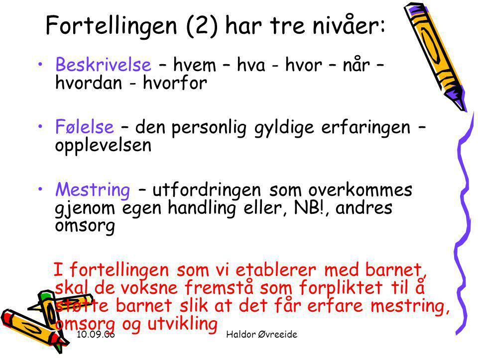 10.09.06Haldor Øvreeide Fortellingen (2) har tre nivåer: •Beskrivelse – hvem – hva - hvor – når – hvordan - hvorfor •Følelse – den personlig gyldige e