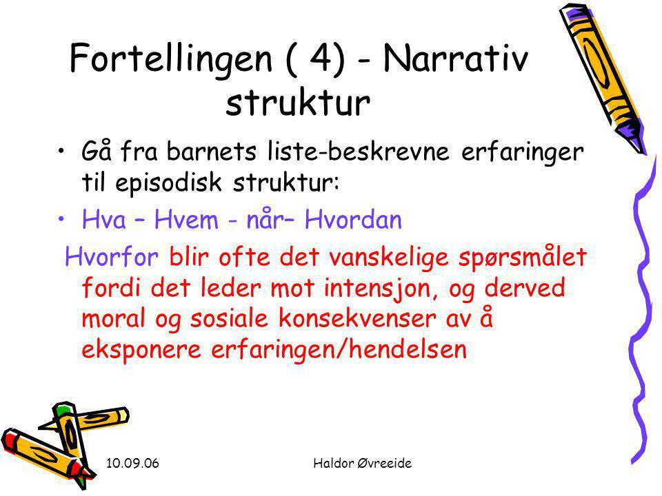 10.09.06Haldor Øvreeide Fortellingen ( 4) - Narrativ struktur •Gå fra barnets liste-beskrevne erfaringer til episodisk struktur: •Hva – Hvem - når– Hv