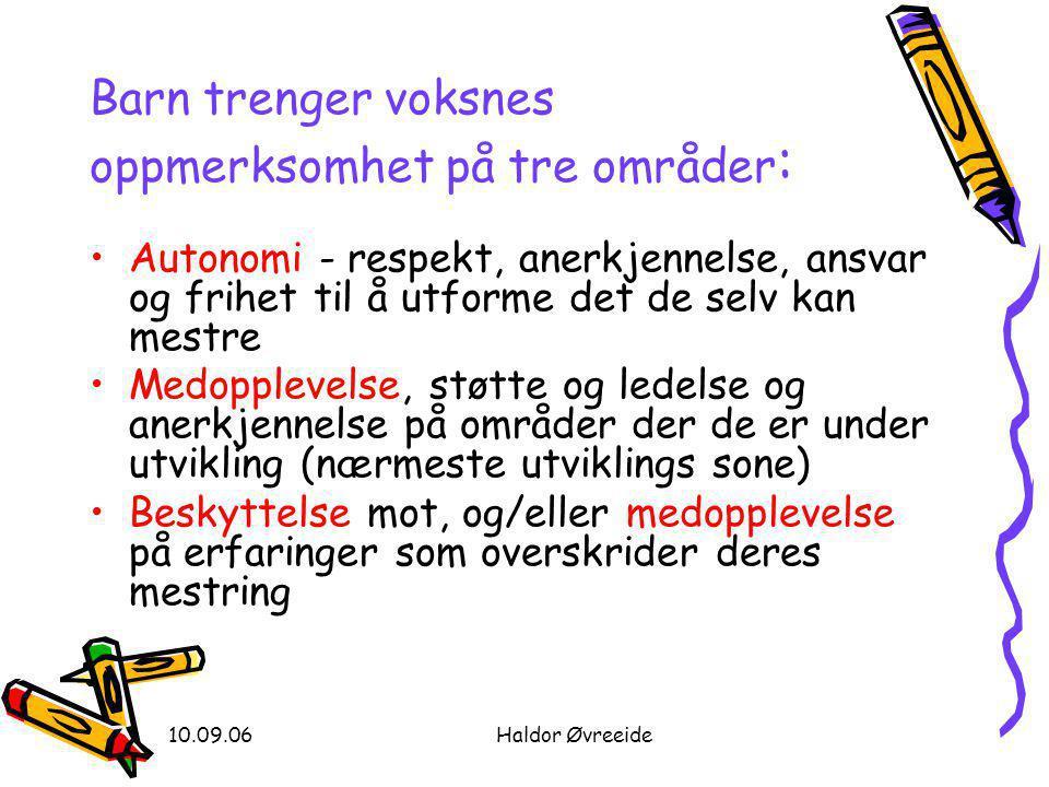 10.09.06Haldor Øvreeide Barn trenger voksnes oppmerksomhet på tre områder : •Autonomi - respekt, anerkjennelse, ansvar og frihet til å utforme det de
