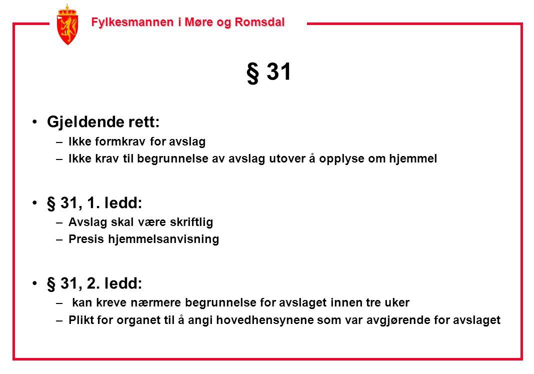 Fylkesmannen i Møre og Romsdal Fylkesmannen i Møre og Romsdal § 31 •Gjeldende rett: –Ikke formkrav for avslag –Ikke krav til begrunnelse av avslag utover å opplyse om hjemmel •§ 31, 1.
