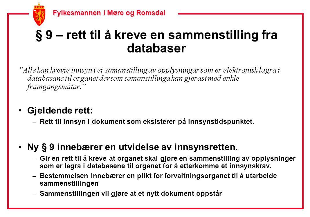Fylkesmannen i Møre og Romsdal Fylkesmannen i Møre og Romsdal § 9 – vilkår for plikten Sammenstillingen må kunne lages av opplysninger som: •finnes elektronisk lagret •i databasene til organet •må kunne foretas med enkle framgangsmåter –Må vurderes i forhold til arbeidsbyrden forvaltningsorganet vil bli påført •Plikten inntrer kun dersom opplysningene i en slik sammenstilling omfattes av hovedreglene om innsynsrett